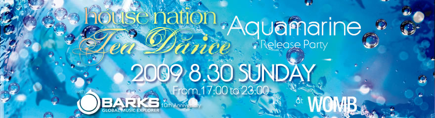 2009.8.30.sun HOUSE NATION Tea Dance Aquamarine Release Party with BARKS 10th Anniversary