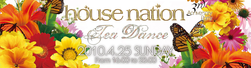 2010.4.25(SUN) HOUSE NATION Tea Dance@WOMB