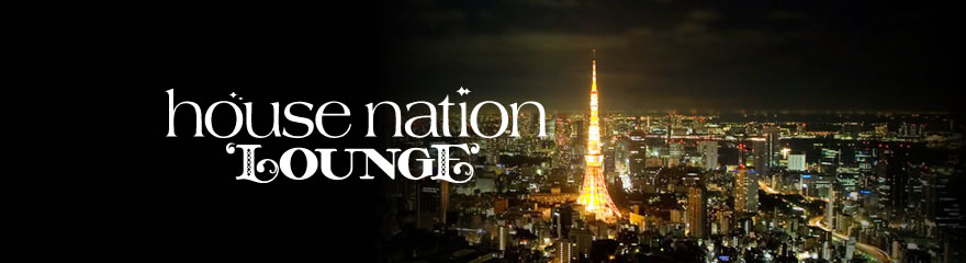 HOUSE NATION LOUNGE.1 @Gallery Roppongi