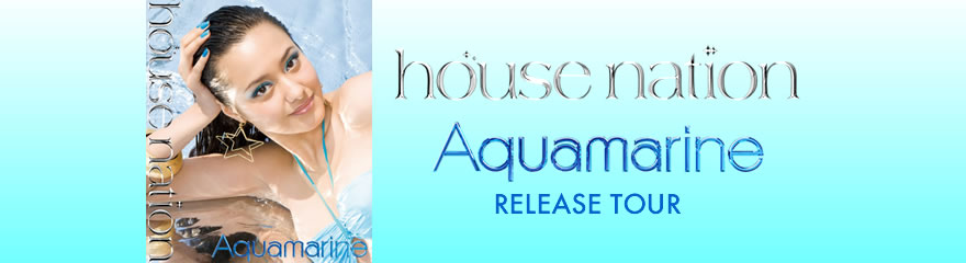 HOUSE NATION Aquamarine Release Tour
